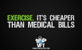 Exercise. It's cheaper than medical bills