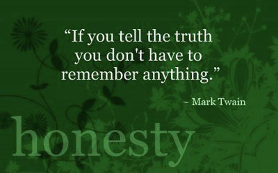 Honesty--tell the truth so you won't have to remember anything